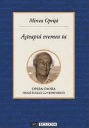 Asteapta vremea ta - Mircea Oprita