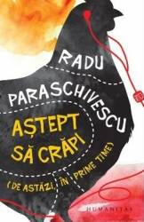 Astept sa crapi - Radu Paraschivescu Carti