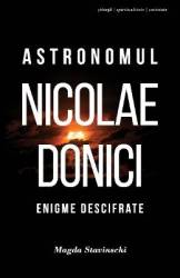 Astronomul Nicolae Donici - Magda Stavinschi Carti