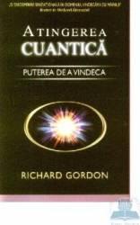 Atingerea cuantica - Puterea de a vindeca - Richard Gordon Carti