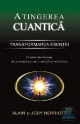 Atingerea cuantica - Transformarea esentei - Alain si Jody Herriott Carti