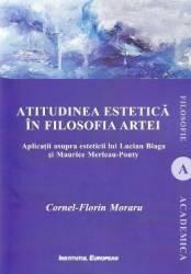 Atitudinea estetica in filosofia artei - Cornel-Florin Moraru