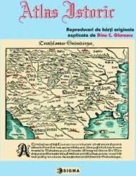 Atlas istoric - Reproduceri de harti originale explicate de Dinu C. Giurescu Carti