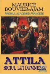 Attila biciul lui Dumnezeu - Maurice Bouvier-Ajam