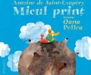 Audio Book CD - Micul Print - Antoine de Saint-Exupery - Lectura Oana Pellea Carti