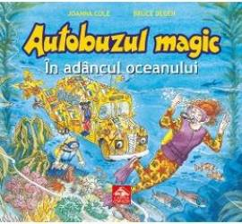 Autobuzul magic. In adancul oceanului - Joanna Cole Bruce Degen