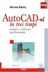 Autocad-ul in trei timpi ed.3 - Mircea Badut