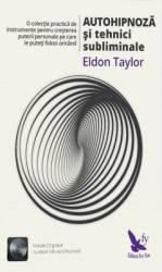 Autohipnoza si tehnici subliminale - Eldon Taylor