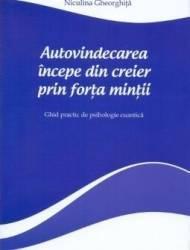 Autovindecarea incepe din creier prin forta mintii - Niculina Gheorghita Carti