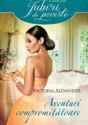 Aventuri Compromitatoare - Victoria Alexander