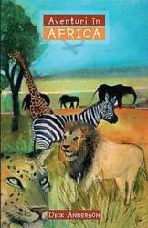 Aventuri in Africa - Dick Anderson
