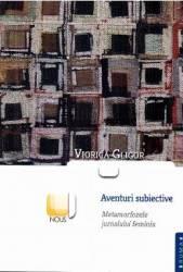 Aventuri subiective. Metamorfozele jurnalului feminin - Viorica Gligor