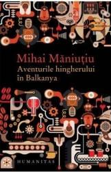 Aventurile hingherului in Blkanya - Mihai Maniutiu