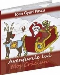 Aventurile lui Mos Craciun - Ioan Gyuri Pascu Carti