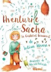 Aventurile lui Sacha in castelul fermecat - Alexia Udriste Iulian Tanase
