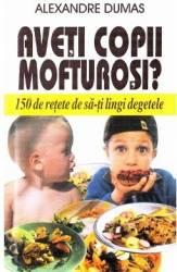 Aveti copii mofturosi - Alexandre Dumas Carti
