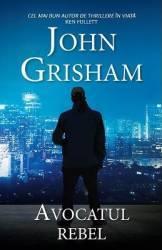 Avocatul rebel - John Grisham - PRECOMANDA