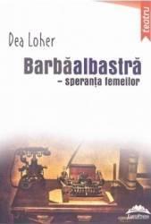 Barbaalbastra speranta femeilor - Dea Loher