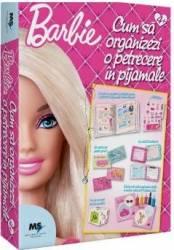 Barbie Cum sa organizezi o petrecere in pijamale 4 ani+