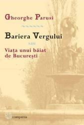 Bariera Vergului sau Viata unui baiat de Bucuresti - Gheorghe Parusi Carti