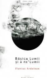 Basica Lumii si a neLumii - Flavius Ardelean
