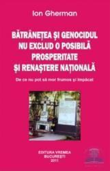 Batranetea si genocidul nu exclud o posibila prosperitate si renastere nationala - Ion Gherman