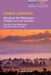 Batranul Sef Mshlanga. Vrajile nu-s de vanzare. The Old Chief Mshlanga. No Witchcraft for Sale - Doris Lessing