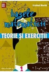 Bazele matematicii. Teorie si exercitii - Cristinel Mortici