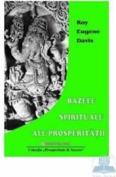 Bazele spirituale ale prosperitatii - Roy Eugene Davis