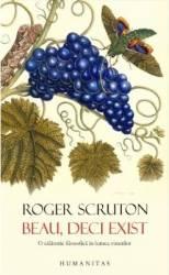 Beau deci exist. O calatorie filozofica in lumea vinurilor - Roger Scruton