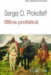 Bilina profetica - Sergej O. Prokofieff Carti