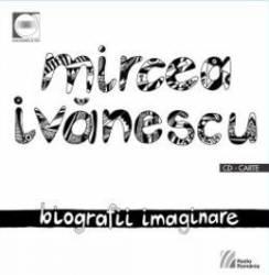 Biografii imaginare + Cd - Mircea Ivanescu