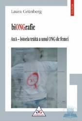 Biongrafie - Ana-Istoria traita a unui ONG de femei - Laura Grunberg