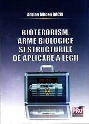 Bioterorism Arme Biologice Si Structurile De Aplicare A Legii - Adrian Mircea Baciu