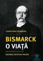 Bismarck o viata - Jonathan Steinberg