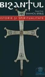 Bizantul. Istorie si spiritualitate - Emanoil Babus Carti
