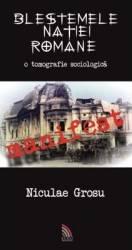 Blestemele natiei romane - Nicolae Grosu Carti