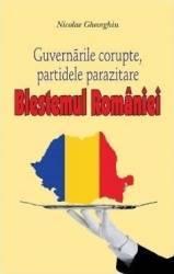 Blestemul Romaniei. Guvernarile corupte partidele parazitare - Nicolae Gheorghiu