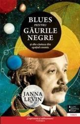 Blues pentru gaurile negre si alte cantece din spatiul cosmic - Janna Levin