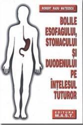 Bolile esofagului stomacului si duodenului pe intelesul tuturor - Robert Radu Mateescu