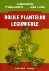 Bolile Plantelor Legumicole - Eugeniu Docea Carti