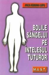 Bolile sangelui pe intelesul tuturor - Anca Roxana Lupu