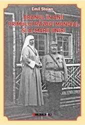 Branul in anii Primului Razboi Mondial si ai Marii Uniri - Emil Stoian Carti