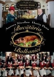 Bucataria Balkaniei - Aurora Nicolau Horia Pana Carti