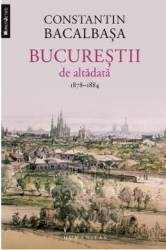 Bucurestii de altadata vol.2 1878-1884 - Constantin Bacalbasa