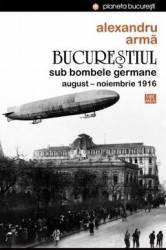 Bucurestiul sub bombele germane - Alexandru Arma