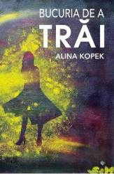 Bucuria De A Trai - Alina Kopek