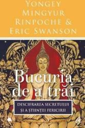 Bucuria de a trai - Yongey Mingyur Rinpoche Eric Swanson