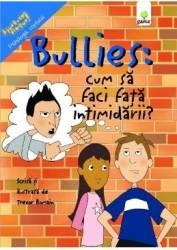 Bullies Cum sa faci fata intimidarii - Trevor Romain