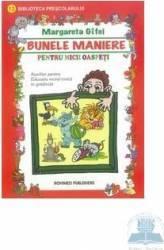 Bunele maniere pentru micii oaspeti - Margareta Gifei